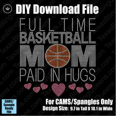 Full Time Basketball Mom (Paid in Hugs) Download File - CAMS/ProSpangle or Templates